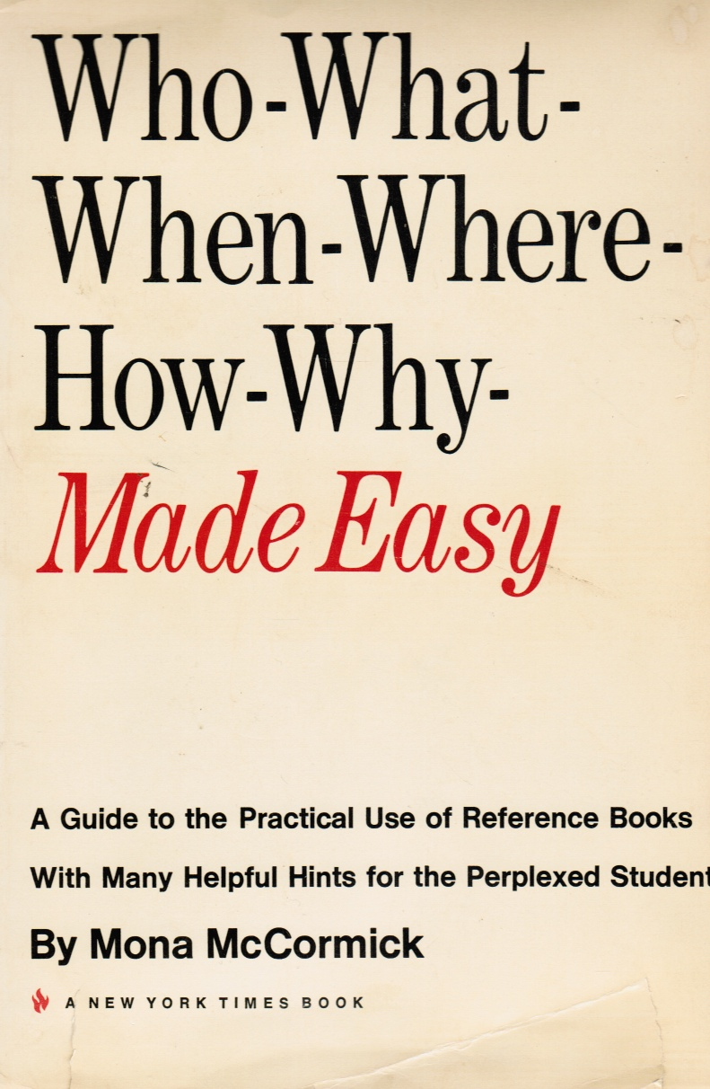 Image for Who - What - when - Where - How - why - Made Easy: a Guide to the Practical Use of Reference Books