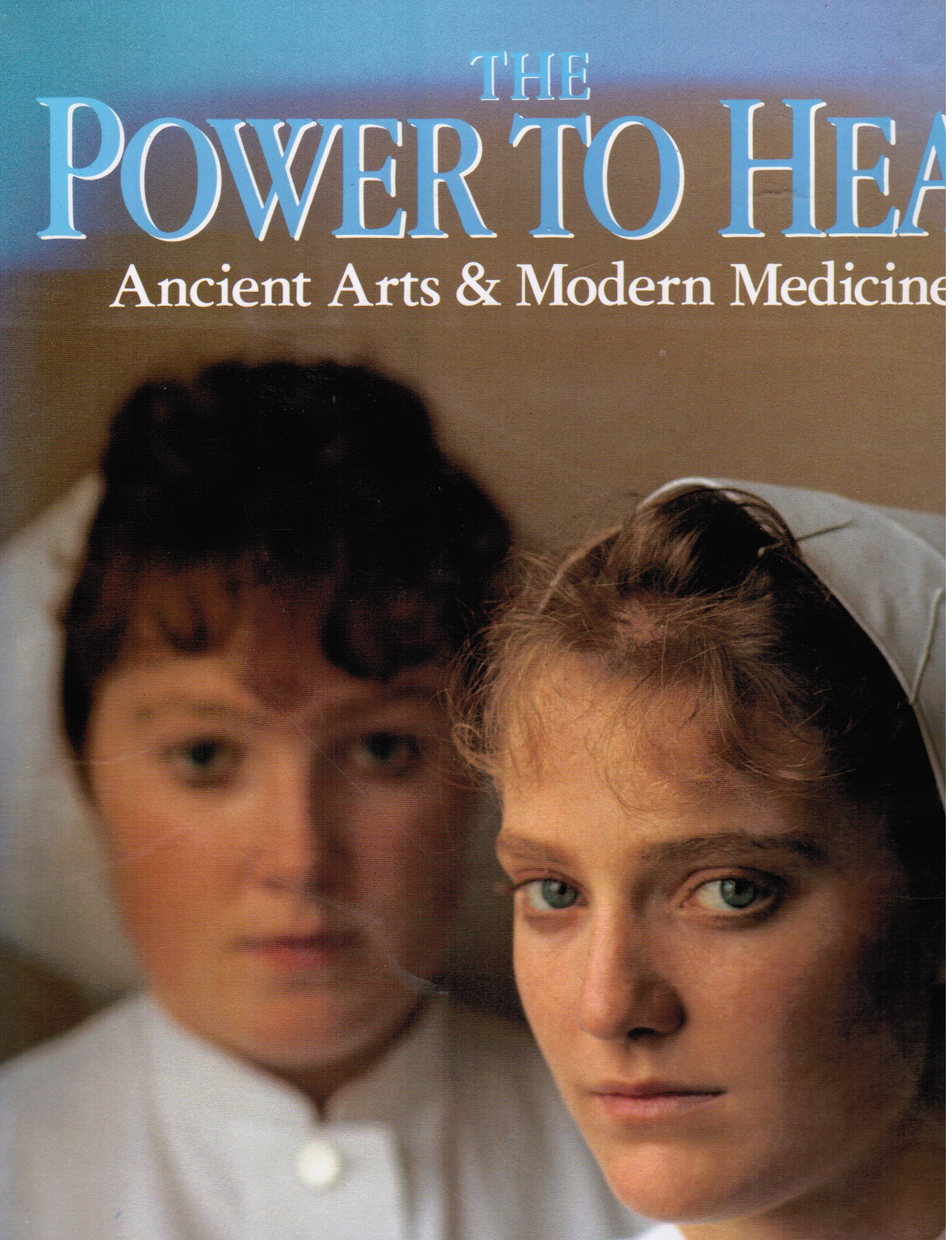 Image for The Power to Heal - Ancient Arts & Modern Medicine