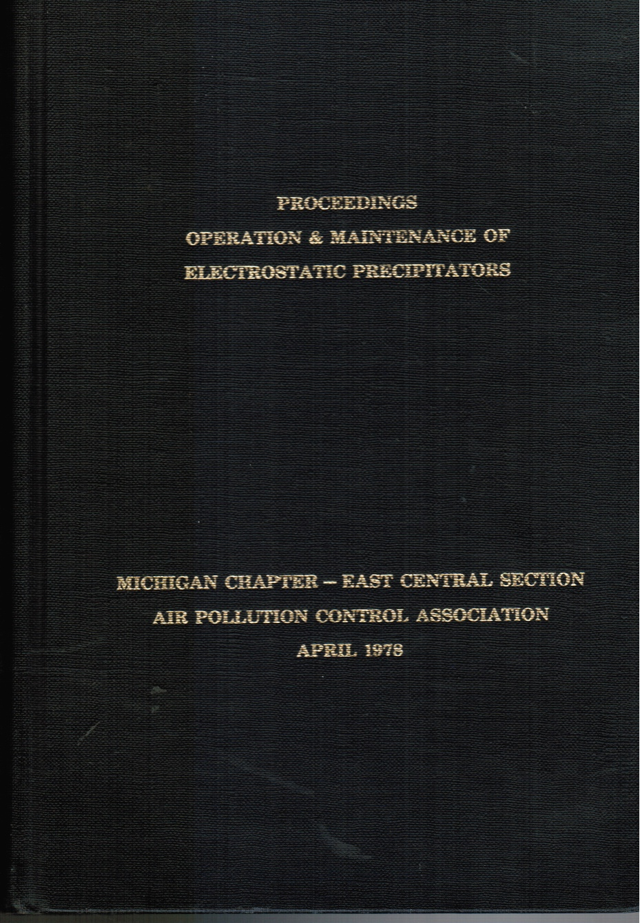 Image for A Specialty Conference on Operation and Maintenance of Electrostatic Precipitators, April 10-12, 1978, the Hyatt Regency Hotel, Dearborn, Michigan