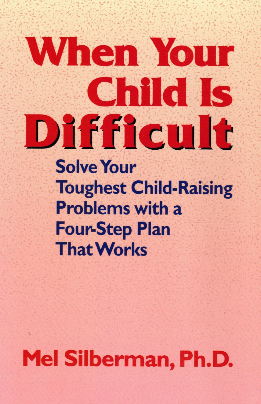 Image for When Your Child is Difficult: Solve Your Toughest Child-Raising Problems with a Four Step Plan That Works