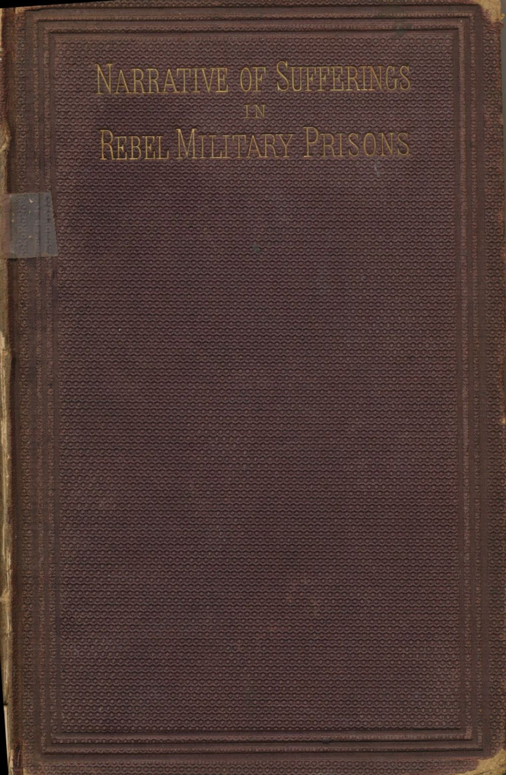 Image for Narrative of Privations and Sufferings of the United States Officers and Soldiers While Prisoners of War in the Hands of the Rebel Authorities
