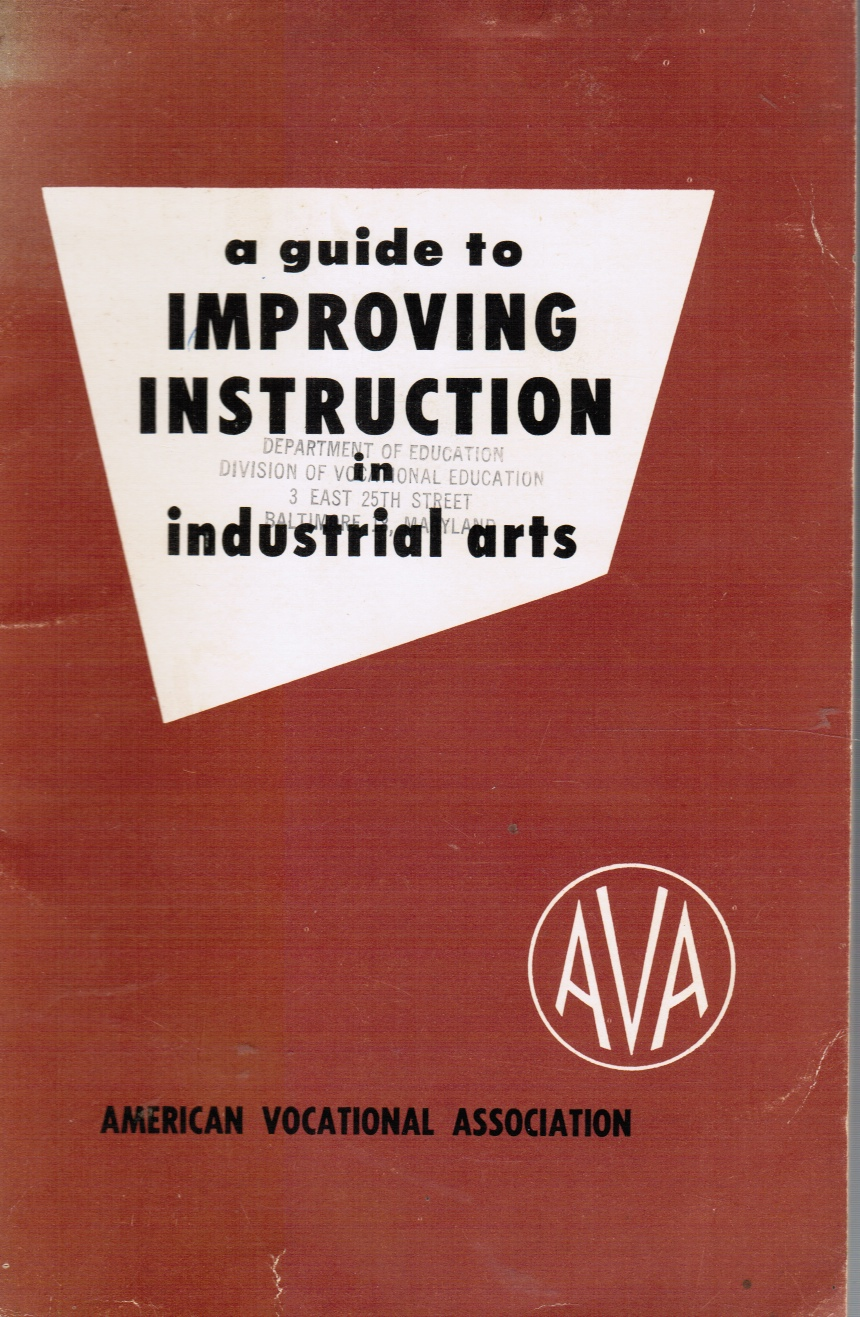 Image for A Guide to Improving Instruction in Industrial Arts: a Revision of Standards of Attainment in Industrial Arts and Improving Instruction in Industrial Arts