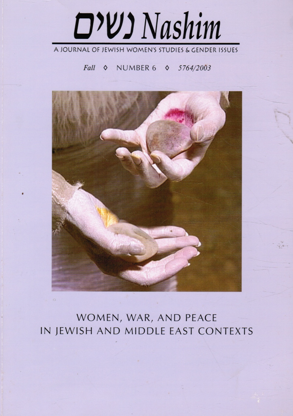 Image for Nashim: a Journal of Jewish Women's Studies & Gender Issues. No. 6 (Fall 5764/2003) : Women, War, and Peace in Jewish and Middle East Contexts