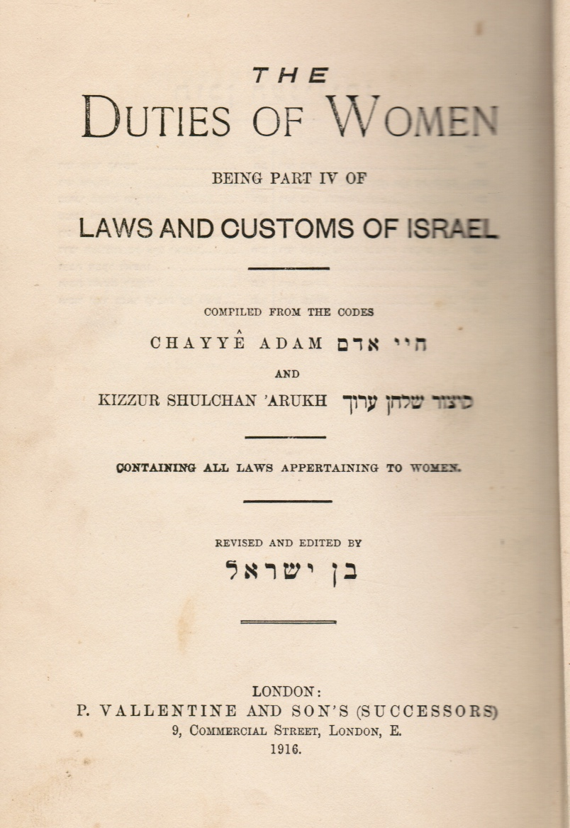 Image for The Duties of Women Being Part IV of the Laws and Cutoms of Israel Compiled from the Codes Chayye Adam and Kiizzur Shulchan Arukh Containing All Laws Appertaining to Women