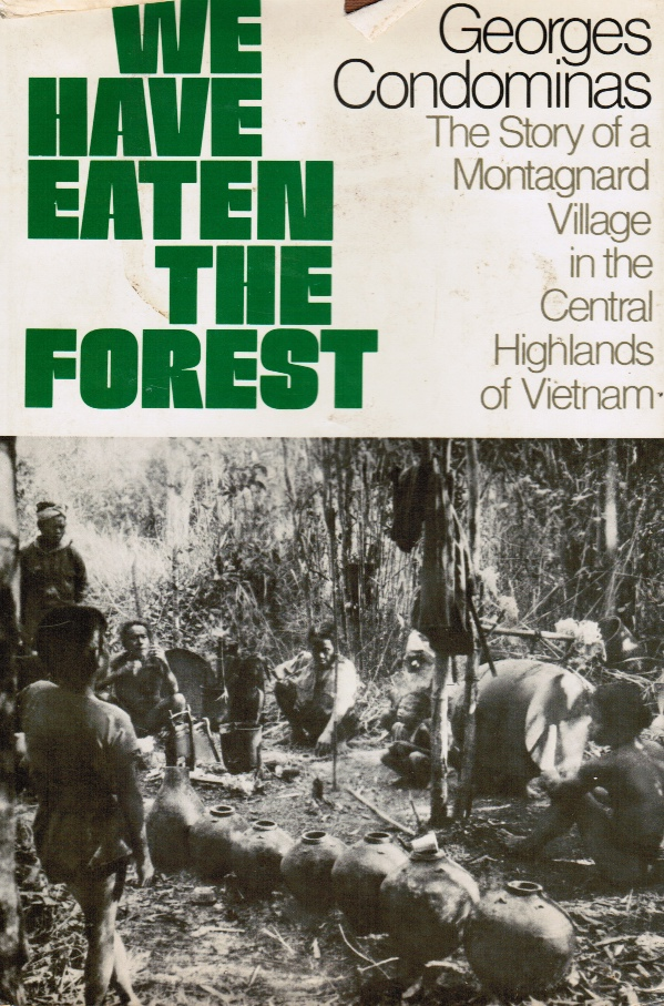 We Have Eaten the Forest: the Story of a Montagnard Village in the Central Highlands of Vietnam  (Original Glossy Photos Included)