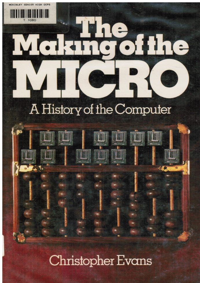 Image for The Making of the Micro: a History of the Computer