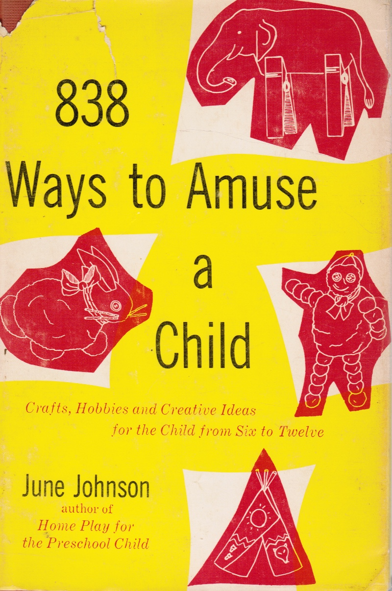 Image for 838 Ways To Amuse A Child: Crafts, Hobbies And Creative Ideas For The Child From Six To Twelve