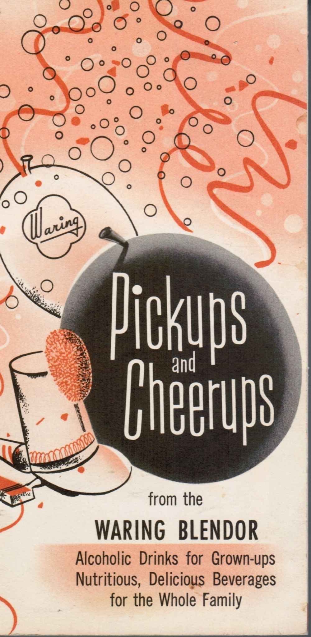 Pickups and Cheerups from the Waring Blender; Alcoholic Drinks for Grown-Ups. Nutritious, Delicious Beverages for the Whole Family