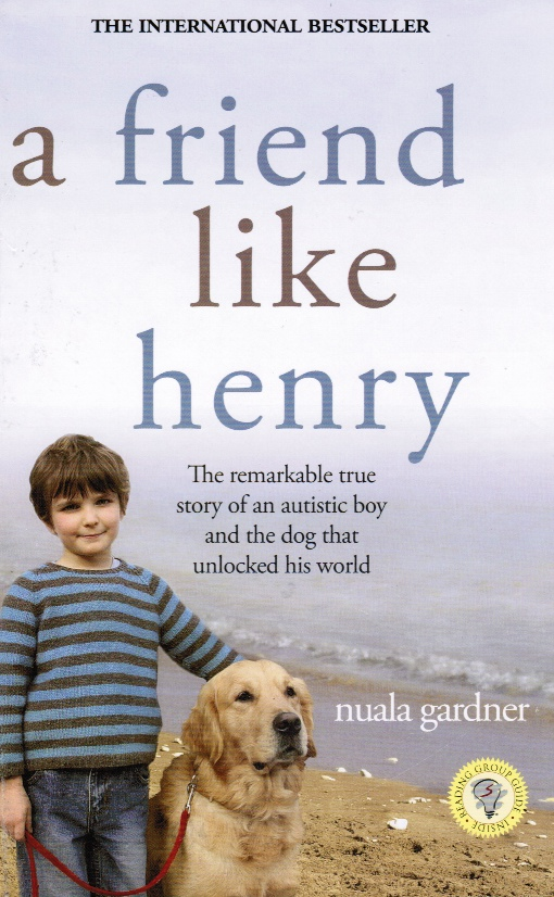 Image for A Friend like Henry: the Remarkable True Story of an Autistic Boy and the Dog That Unlocked His World - Book Club Edition