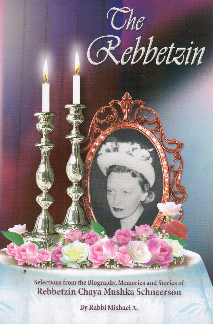 Image for The Rebbetzin: Selections from the Biography, Reminiscences and Stories about Rebbetzin Chaya Mushka Schneerson