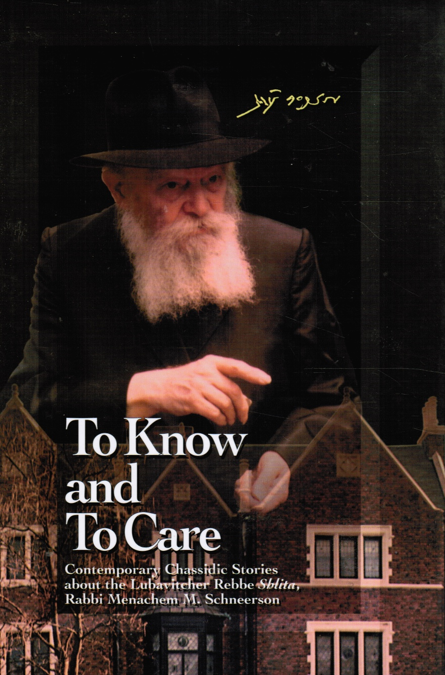 Image for To Know and to Care: an Anthology of Chassidic Stories about the Lubavitcher Rebbe Shlita, Rabbi Menachem M. Schneerson
