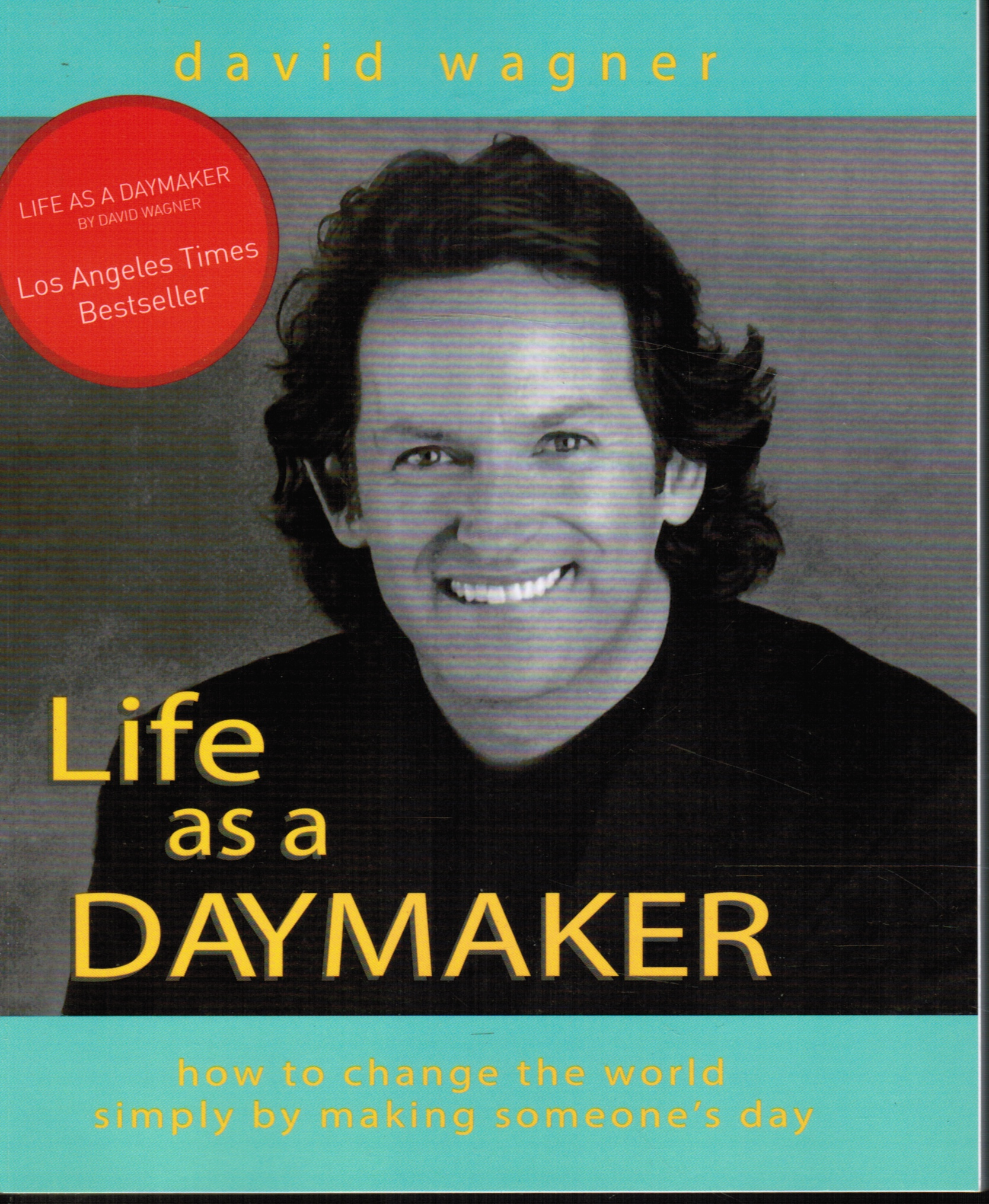 Image for Life As a Daymaker: How to Change the World by Making Someone's Day