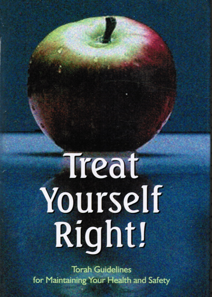 Image for Treat Yourself Right: Torah Guidelines for Maintaining Your Health and Safety