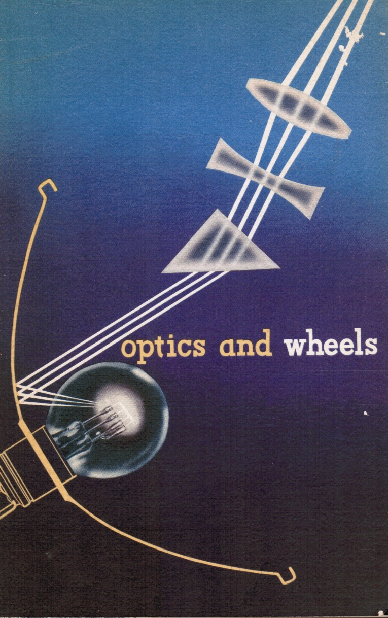 Image for Optics and Wheels: a Story of Lighting from the Primitive Torch to the Sealed Beam Headlamp