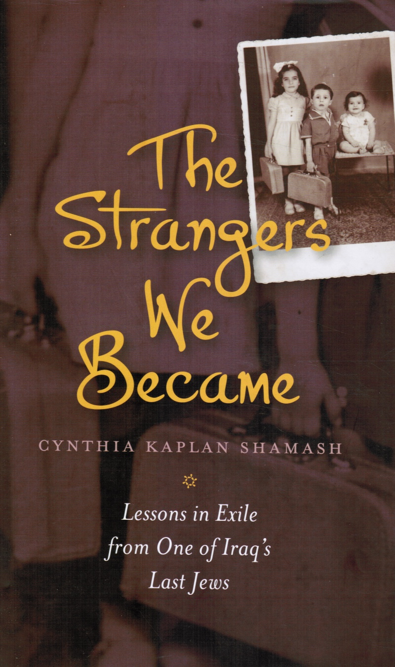 Image for The Strangers We Became: Lessons in Exile from One of Iraq's Last Jews