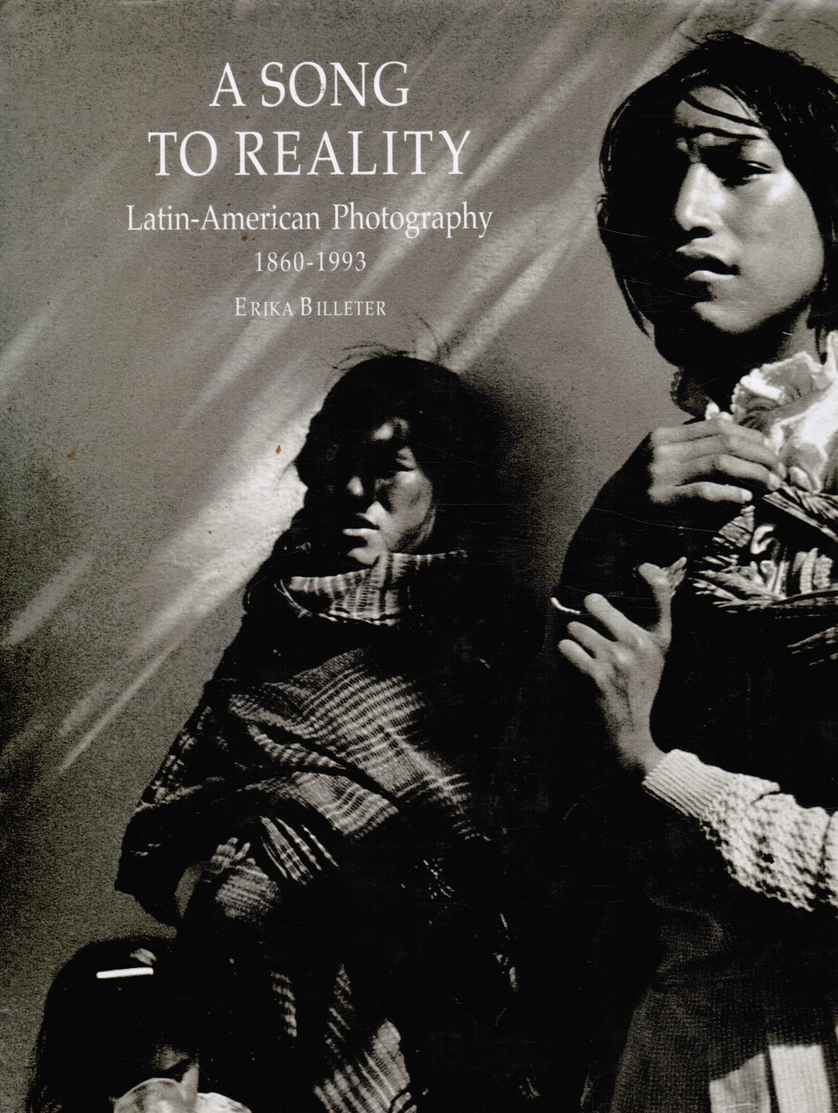 Image for A Song to Reality: Latin-American Photography 1860-1993