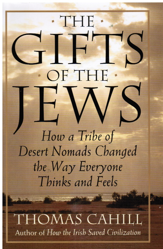 Image for The Gifts of the Jews : How a Tribe of Desert Nomads Changed the Way Everyone Thinks and Feels