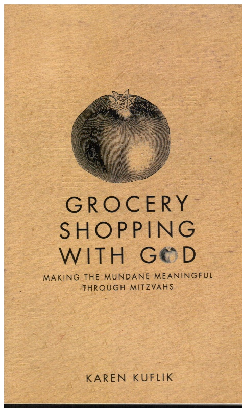 Image for Grocery Shopping with God: Making the Mundane Meaningful through Mitzvahs