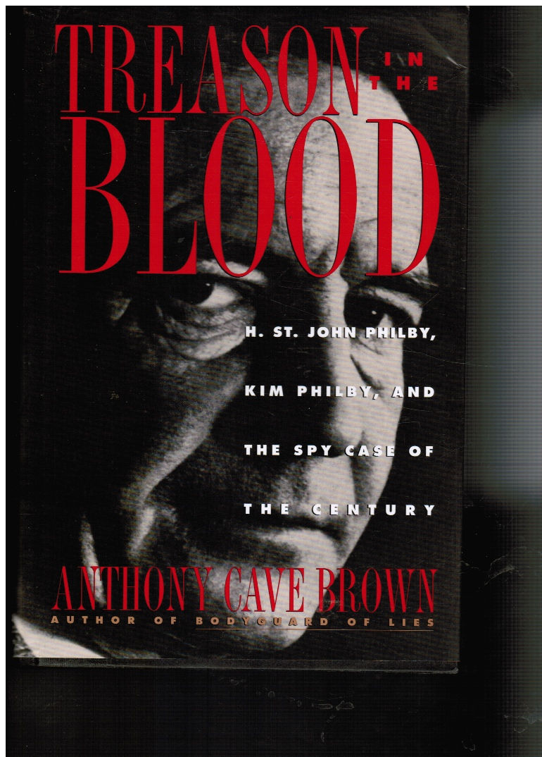 Treason in the Blood:  H. St John Philby, Kim Philby, and the Spy Case of the Century