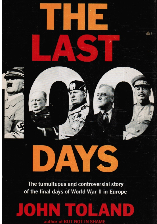 Image for The Last 100 Days: the Tumultuous and Controversial Story of the Final Days of World War II in Europe