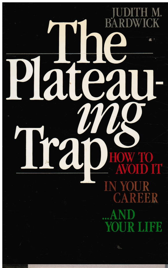 Image for The Plateauing Trap: How to Avoid it in Your Career...and Your Life