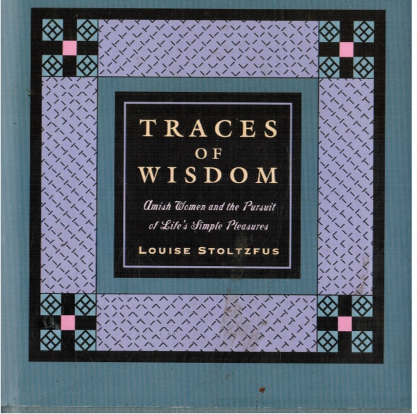 Image for Traces of Wisdom: Amish Women and the Pursuit of Life's Simple Pleasures (SIGNED) (PHOTO)
