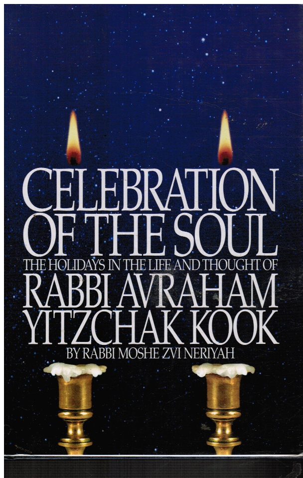 Image for Celebration of the Soul: the Holidays in the Life and Thought of Rabbi Avraham Yitzchak Kook