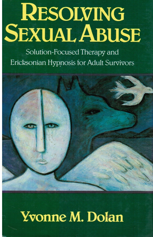Image for Resolving Sexual Abuse: Solution-Focused Therapy and Ericksonian Hypnosis for Adult Survivors