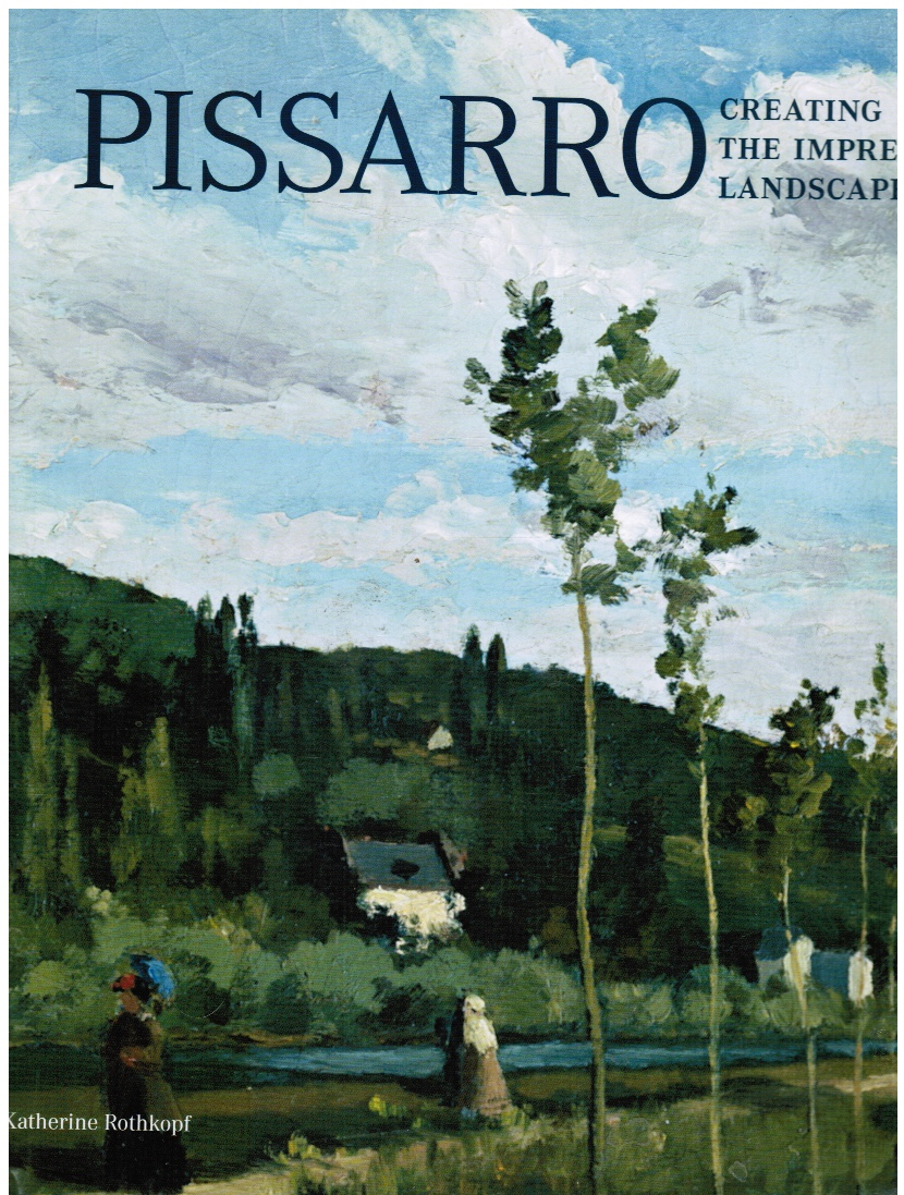 Image for Pissarro: Creating the Impressionist Landscape