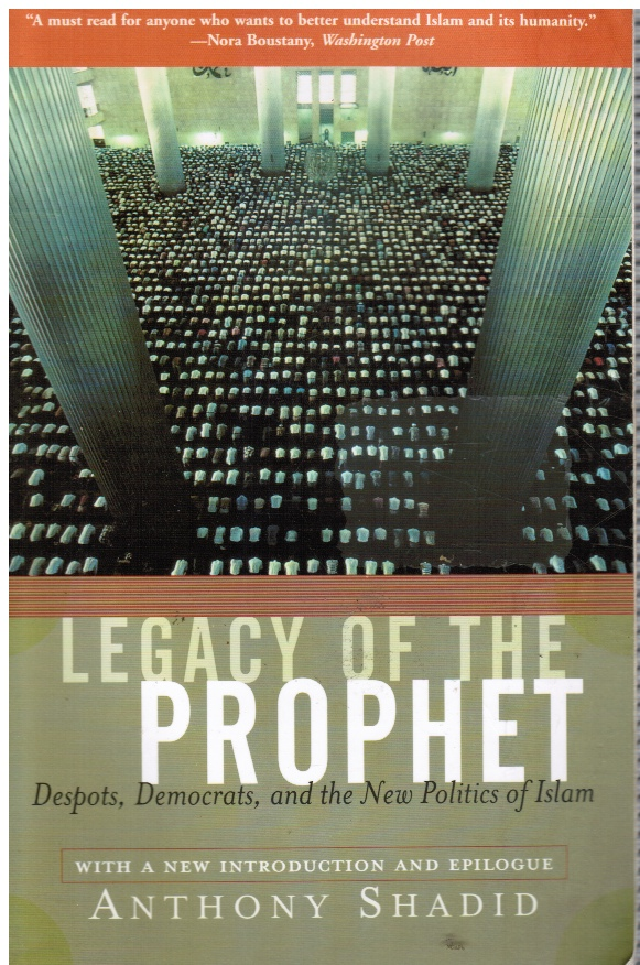Image for Legacy of the Prophet: Despots, Democrats, and the New Politics of Islam