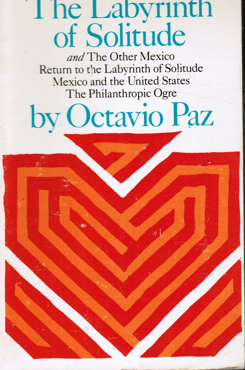 Image for The Labyrinth of Solitude: the Other Mexico, Return to the Labyrinth of Solitude, Mexico and the United States, the Philanthropic Ogre