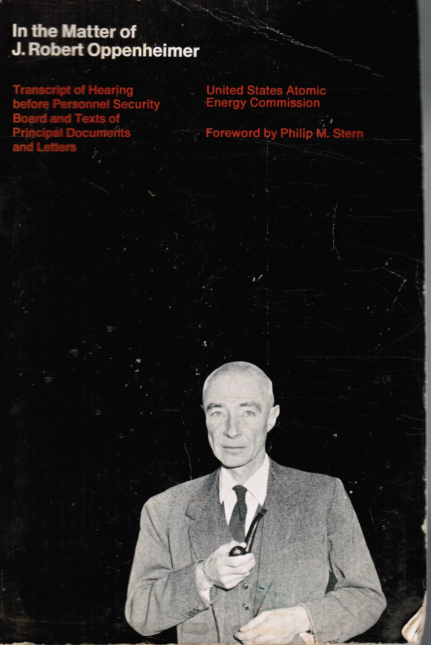 Image for In the Matter of J. Robert Oppenheimer: Transcript of Hearing before Personnel Security Board and Texts of Principal Documents and Letters
