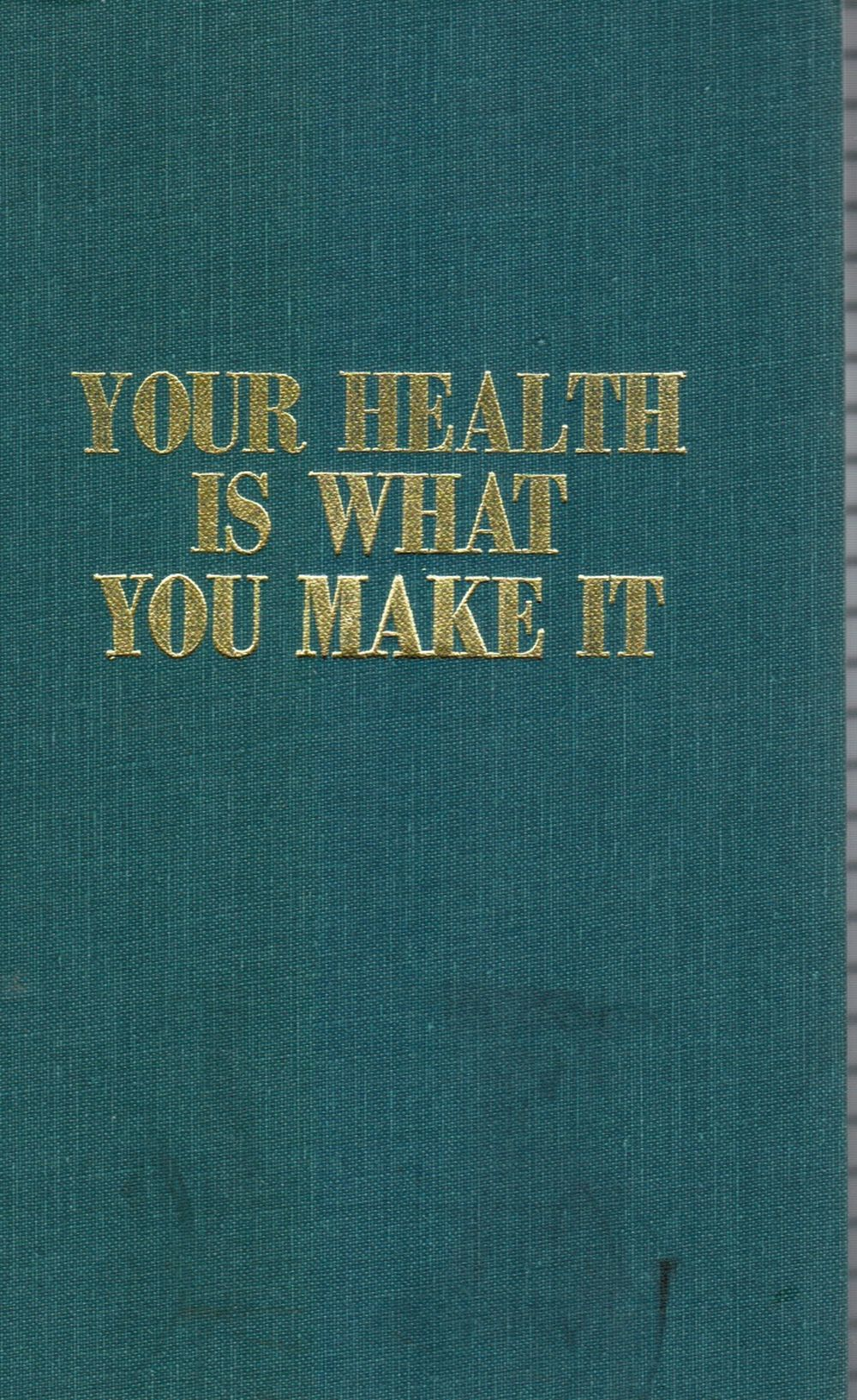 Image for Your Health Is What You Make It: A Guide for Diet, Vitamin Supplementation, Cholesterol Control, Exercise, Mental Health, and Longevity