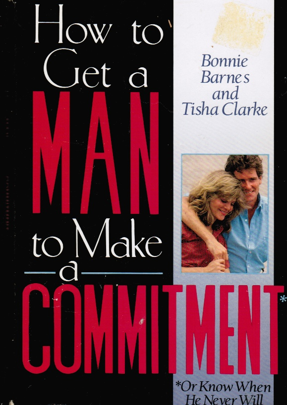 Image for How to Get a Man to Make a Commitment : or Know when He Never Will