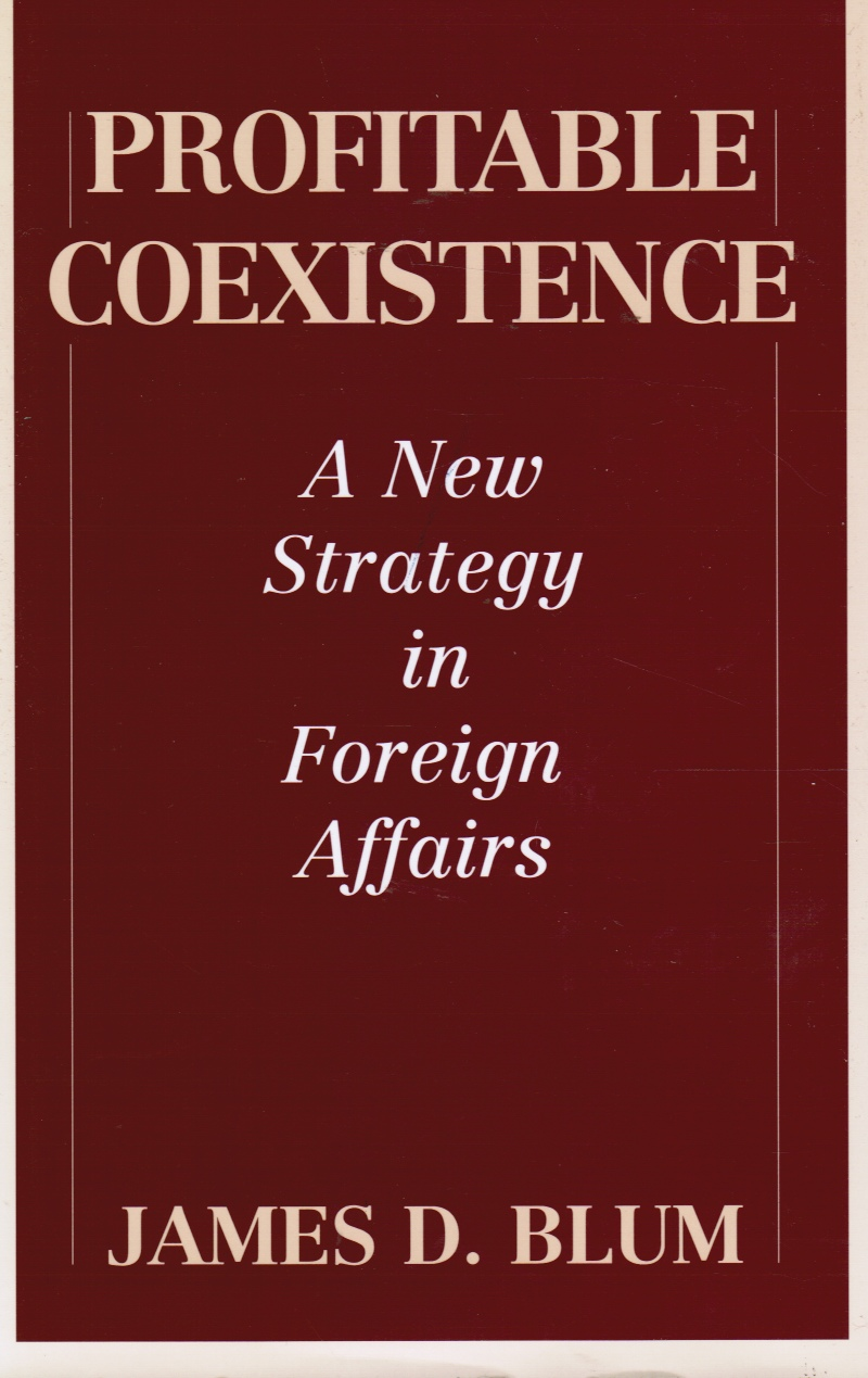 Image for Profitable Coexistence: a New Strategy in Foreign Affairs
