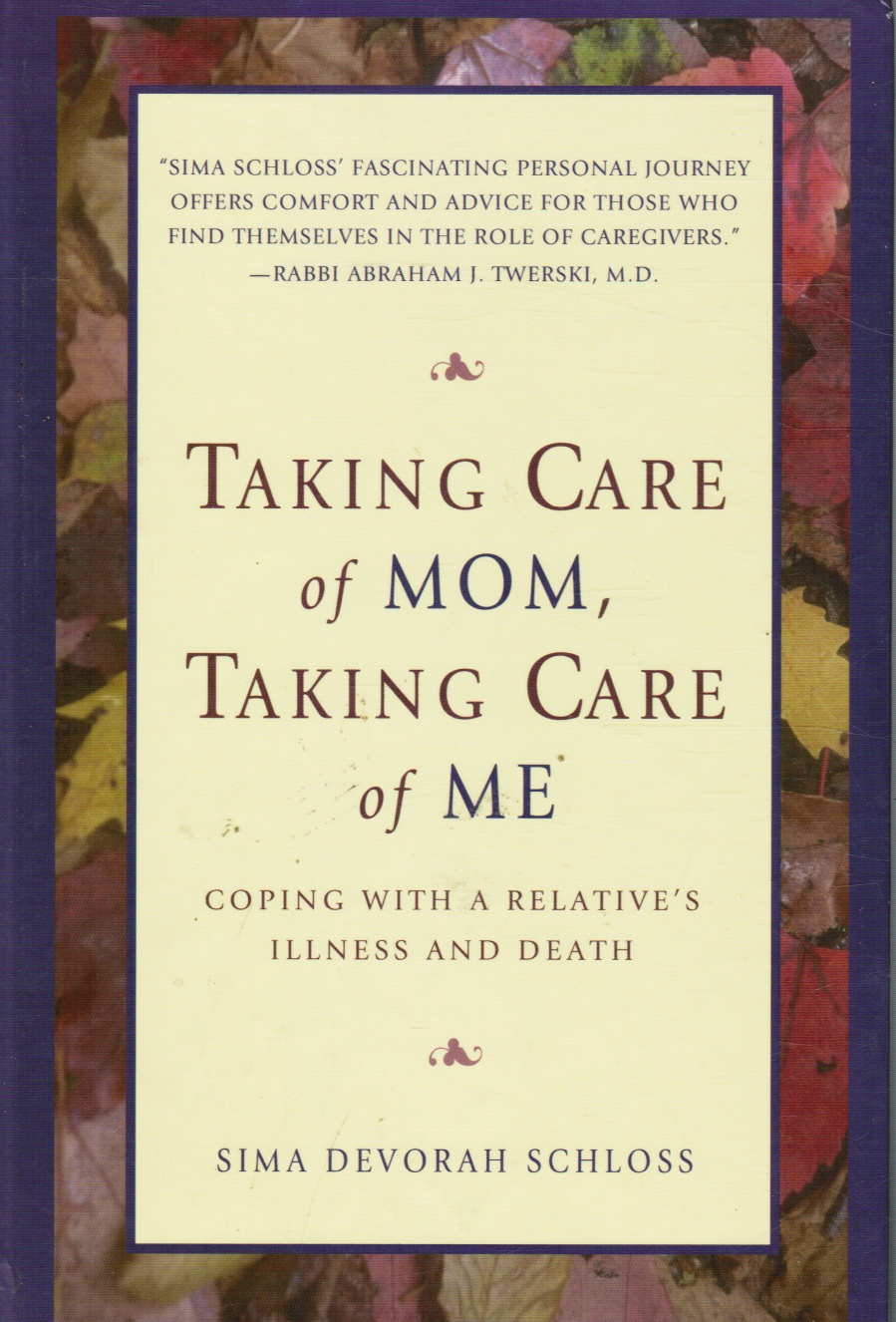 Image for Taking Care Of Mom, Taking Care Of Me: How To Manage With A Relative's Illness And Death